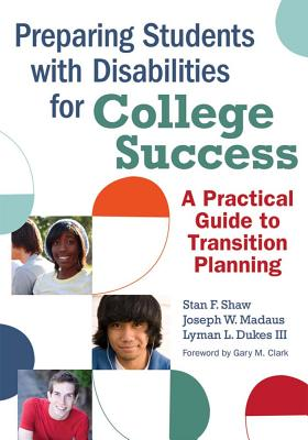 Preparing Students with Disabilities for College Success: A Practical Guide to Transition Planning - Shaw, Stan (Editor), and Madaus, Joseph W (Editor), and Dukes, Lyman (Editor)