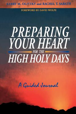 Preparing Your Heart for the High Holy Days: A Guided Journal - Olitzky, Kerry M, Rabbi, and Sabath, Rachel T, Rabbi, and Wolfe, David (Foreword by)