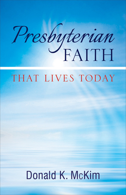 Presbyterian Faith That Lives Today - McKim, Donald K