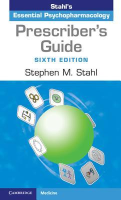 Prescriber's Guide: Stahl's Essential Psychopharmacology - Stahl, Stephen M.