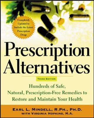 Prescription Alternatives, Third Edition: Hundreds of Safe, Natural Prescription-Free Remedies to Restore and Maintain Your Health - Mindell, Earl L