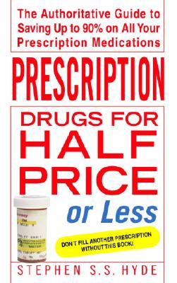 Prescription Drugs for Half Price or Less - Hyde, Stephen