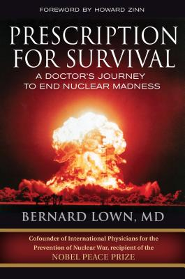 Prescription for Survival: A Doctor's Journey to End Nuclear Madness - Lown, Bernard, M.D.