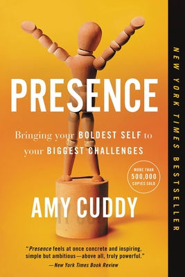 Presence: Bringing Your Boldest Self to Your Biggest Challenges - Cuddy, Amy