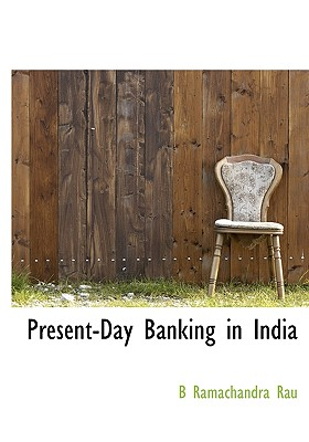 Present-Day Banking in India - Rau, B Ramachandra