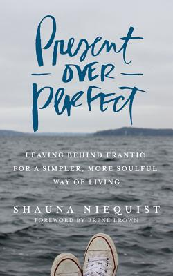 Present Over Perfect 4D: Leaving Behind Frantic for a Simpler, More Soulful Way of Living - Niequist, Shauna (Read by), and Brown, Brene, PhD, Lmsw (Foreword by)