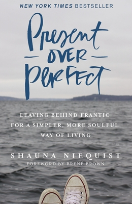 Present Over Perfect: Leaving Behind Frantic for a Simpler, More Soulful Way of Living - Niequist, Shauna