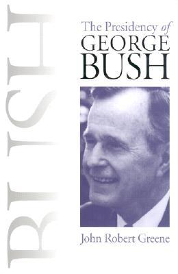 Presidency of George Bush - Greene, John Robert