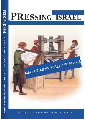 Pressing Israel: Media Bias Exposed - From A-Z - Verlin, Jerome R, and Bender, Lee S