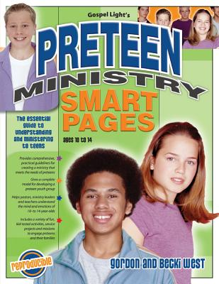 Preteen Ministry Smart Pages: Essential Guide to Understanding and Ministering to Preteens; Solid, Practical Understanding of How to Build an Effective Ministry to Ages 10-12 - West, Gordon