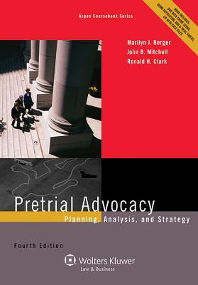 Pretrial Advocacy: Planning, Analysis, and Strategy, Fourth Edition - Berger, Marilyn J