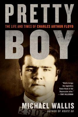 Pretty Boy: The Life and Times of Charles Arthur Floyd - Wallis, Michael