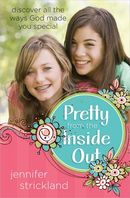 Pretty from the Inside Out: Discover All the Ways God Made You Special - Strickland, Jennifer