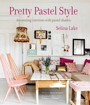 Pretty Pastel Style: Decorating Interiors with Pastel Shades - Lake, Selina, and Simmons, Joanna