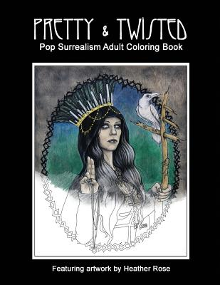 Pretty & Twisted: Pop Surrealism Adult Coloring Book - Rose, Heather
