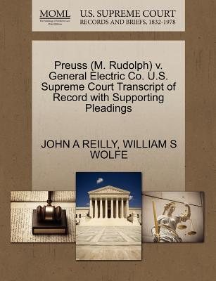 Preuss (M. Rudolph) V. General Electric Co. U.S. Supreme Court Transcript of Record with Supporting Pleadings - Reilly, John A, and Wolfe, William S