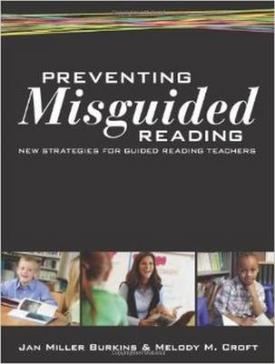 Preventing Misguided Reading: New Strategies for Guided Reading Teachers - Burkins, Jan Miller