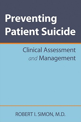 Preventing Patient Suicide: Clinical Assessment and Management - Simon, Robert I