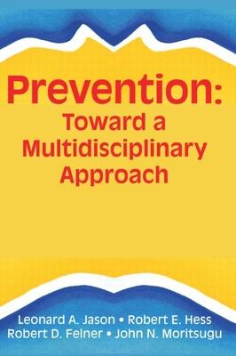 Prevention: Toward a Multidisciplinary Approach - Hess, Robert E