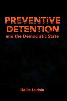 Preventive Detention and the Democratic State - Ludsin, Hallie
