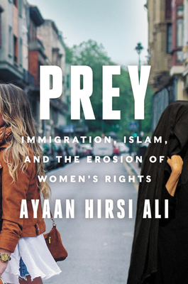 Prey: Immigration, Islam, and the Erosion of Women's Rights - Hirsi Ali, Ayaan
