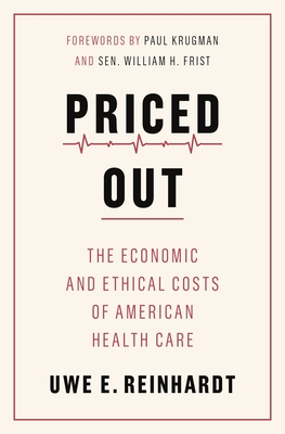 Priced Out: The Economic and Ethical Costs of American Health Care - Reinhardt, Uwe E, and Krugman, Paul (Foreword by), and Frist, Sen William H (Foreword by)