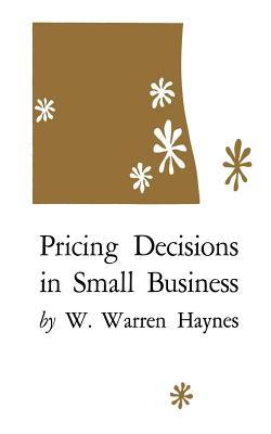 Pricing Decisions in Small Business - Haynes, W Warren, Professor