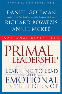 Primal Leadership: Learning to Lead with Emotional Intelligence - Goleman, Daniel P, Ph.D., and Boyatzis, Richard, and McKee, Annie