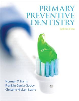 Primary Preventive Dentistry - Harris, Norman O., and Garcia-Godoy, Franklin, and Nathe, Christine Nielsen
