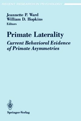 Primate Laterality: Current Behavioral Evidence of Primate Asymmetries - Ward, Jeannette P (Editor), and Hopkins, William D (Editor)