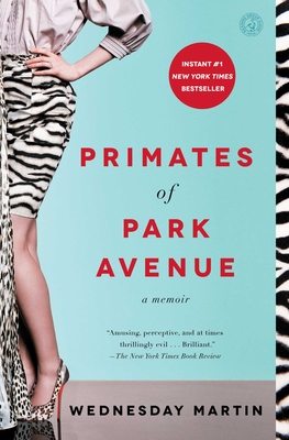 Primates of Park Avenue: A Memoir - Martin, Wednesday, PH.D.