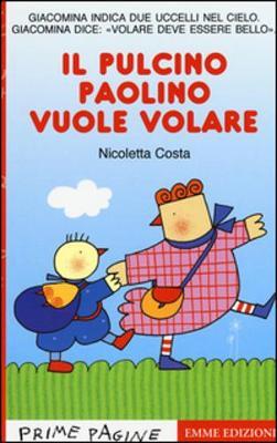 Prime Pagine in Italiano: Il Pulcino Paolino Vuole Volare - Evangelisti, Valerio