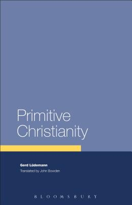 Primitive Christianity: A Survey of Recent Studies and Some New Proposals - Ludemann, Gerd