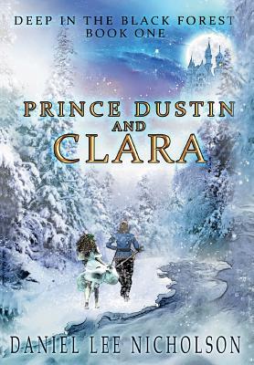 Prince Dustin and Clara: Deep in the Black Forest (Volume 1) - Nicholson, Daniel Lee