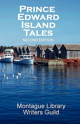 Prince Edward Island Tales 2nd Ed - Montague Library Writers Guild