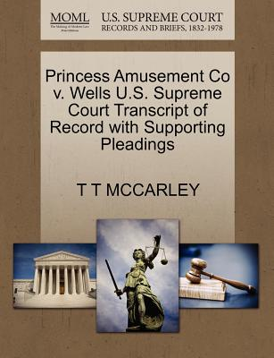 Princess Amusement Co V. Wells U.S. Supreme Court Transcript of Record with Supporting Pleadings - McCarley, T T