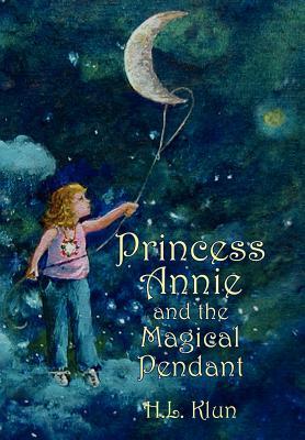 Princess Annie and the Magical Pendant - Klun, H L