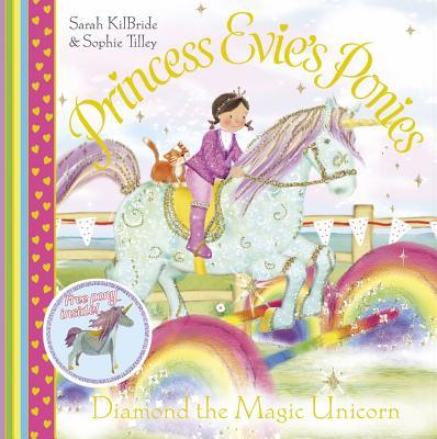 Princess Evie's Ponies: Diamond the Magic Unicorn - KilBride, Sarah