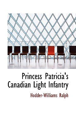 Princess Patricia's Canadian Light Infantry - Ralph, Hodder-Williams
