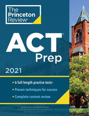 Princeton Review ACT Prep, 2021: 6 Practice Tests + Content Review + Strategies - The Princeton Review