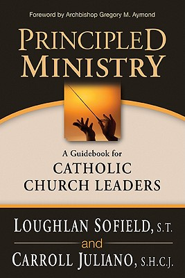 Principled Ministry: A Guidebook for Catholic Church Leaders - Sofield, Loughlan, and Juliano, Carroll, and Aymond, Gregory M (Foreword by)