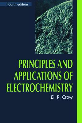 Principles and Applications of Electrochemistry - Crow, D. R.