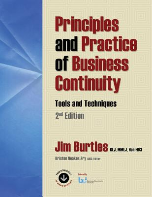 Principles and Practice of Business Continuity: Tools and Techniques 2nd Edition - Burtles, Jim, and Noakes-Fry, Kristen (Editor)