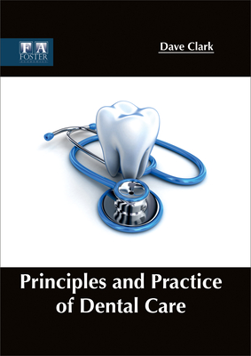 Principles and Practice of Dental Care - Clark, Dave (Editor)