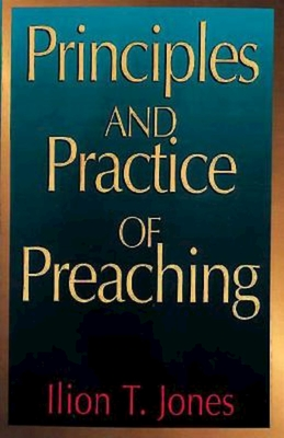 Principles and Practice of Preaching - Jones, Ilion T