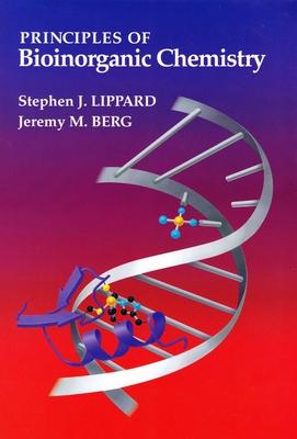 Principles of Bioinorganic Chemistry - Lippard, Stephen J, and Berg, Jeremy M