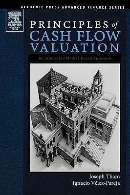 Principles of Cash Flow Valuation: An Integrated Market-Based Approach - Tham, Joseph