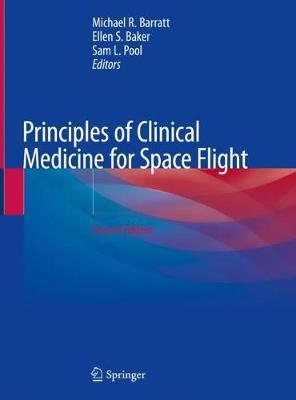Principles of Clinical Medicine for Space Flight - Barratt, Michael R (Editor), and Baker, Ellen S (Editor), and Pool, Sam L (Editor)