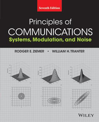 Principles of Communications: Systems, Modulation, and Noise - Ziemer, Rodger E, and Tranter, William H
