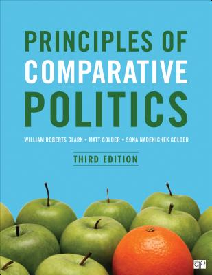 Principles of Comparative Politics - Clark, William Roberts, and Golder, Matt, and Golder, Sona N